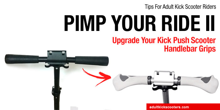 Pimp Your Ride II : Upgrade Your Kick Push Scooter Handlebar Grips